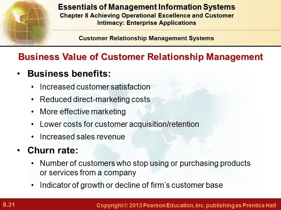 8.31 Copyright © 2013 Pearson Education, Inc. publishing as Prentice Hall Business Value of Customer Relationship Management Business benefits: Increa