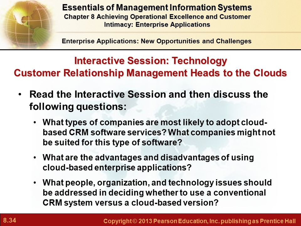 8.34 Copyright © 2013 Pearson Education, Inc. publishing as Prentice Hall Interactive Session: Technology Customer Relationship Management Heads to th