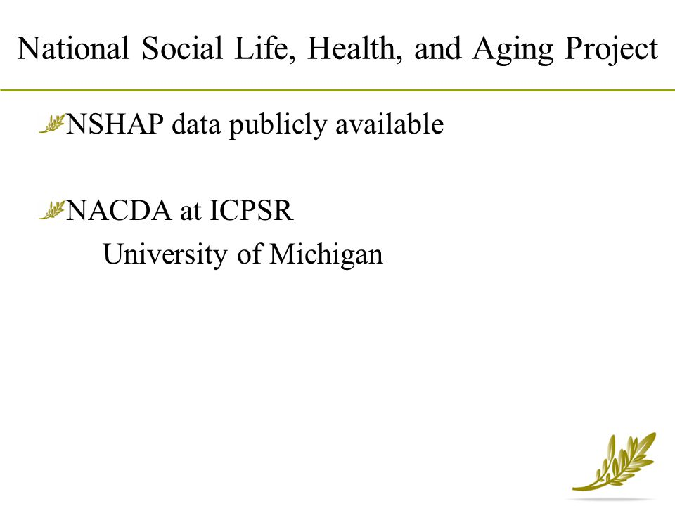 National Social Life, Health, and Aging Project NSHAP data publicly available NACDA at ICPSR University of Michigan