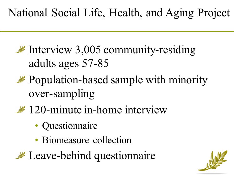 Interview 3,005 community-residing adults ages 57-85 Population-based sample with minority over-sampling 120-minute in-home interview Questionnaire Bi