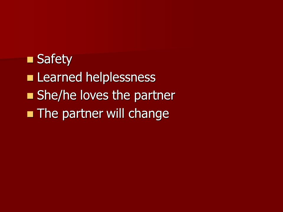 Safety Safety Learned helplessness Learned helplessness She/he loves the partner She/he loves the partner The partner will change The partner will cha