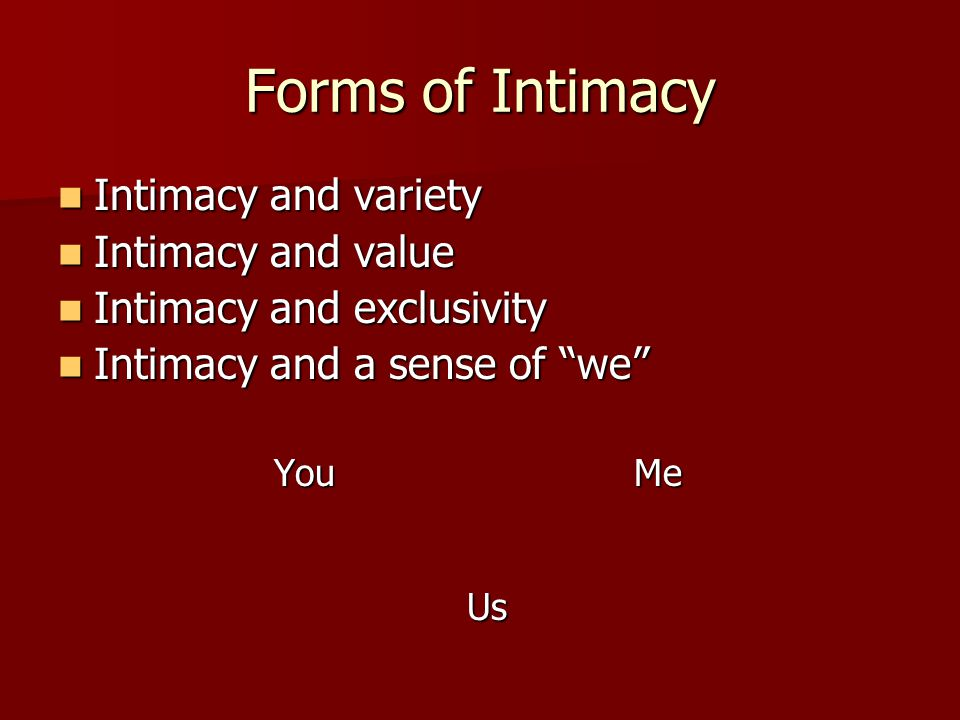 Forms of Intimacy Intimacy and variety Intimacy and variety Intimacy and value Intimacy and value Intimacy and exclusivity Intimacy and exclusivity In