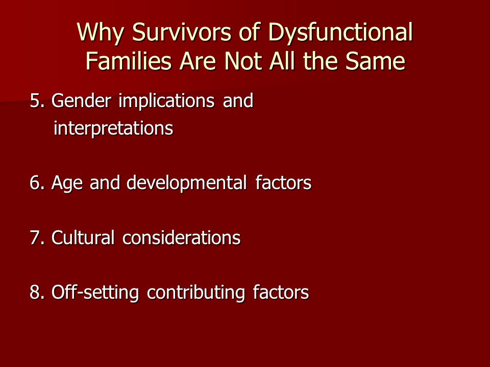 Why Survivors of Dysfunctional Families Are Not All the Same 5.