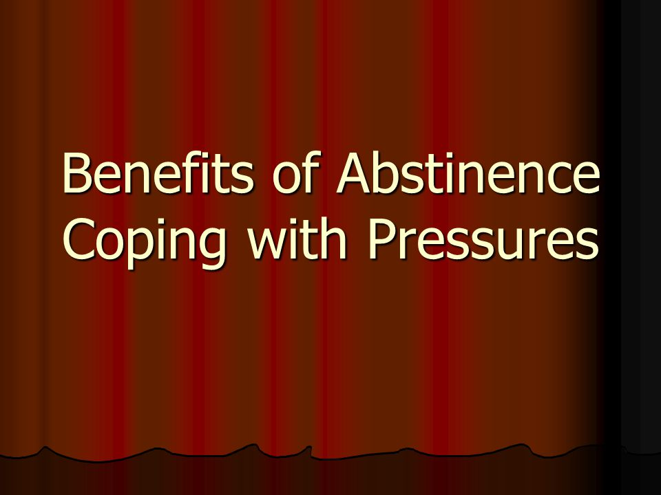 Benefits of Abstinence Coping with Pressures