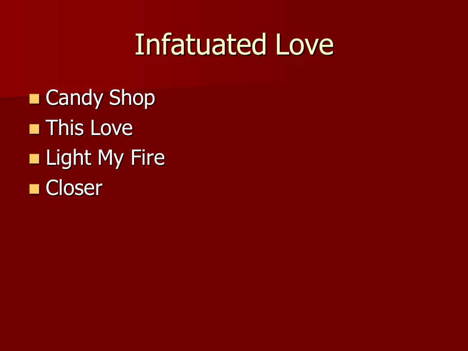 Infatuated Love Candy Shop Candy Shop This Love This Love Light My Fire Light My Fire Closer Closer