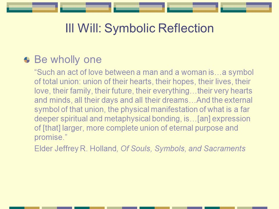 """Ill Will: Symbolic Reflection Be wholly one """"Such an act of love between a man and a woman is…a symbol of total union: union of their hearts, their ho"""