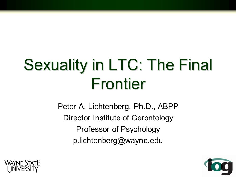 Sexuality in LTC: The Final Frontier Peter A.