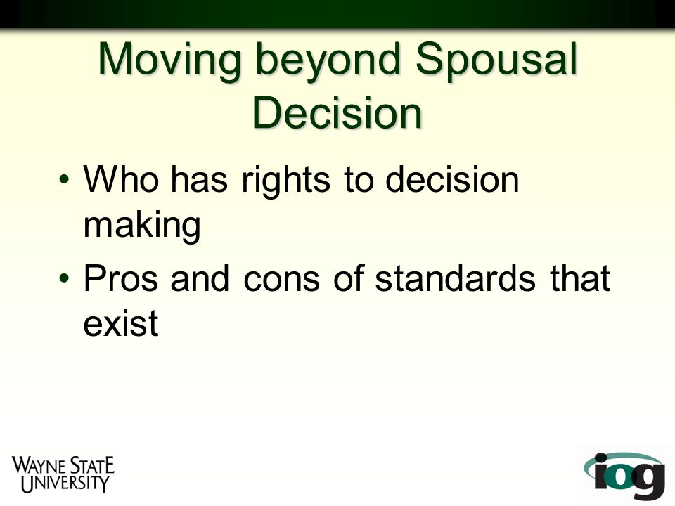 Moving beyond Spousal Decision Who has rights to decision making Pros and cons of standards that exist