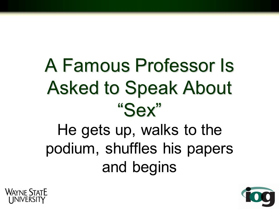 A Famous Professor Is Asked to Speak About Sex He gets up, walks to the podium, shuffles his papers and begins