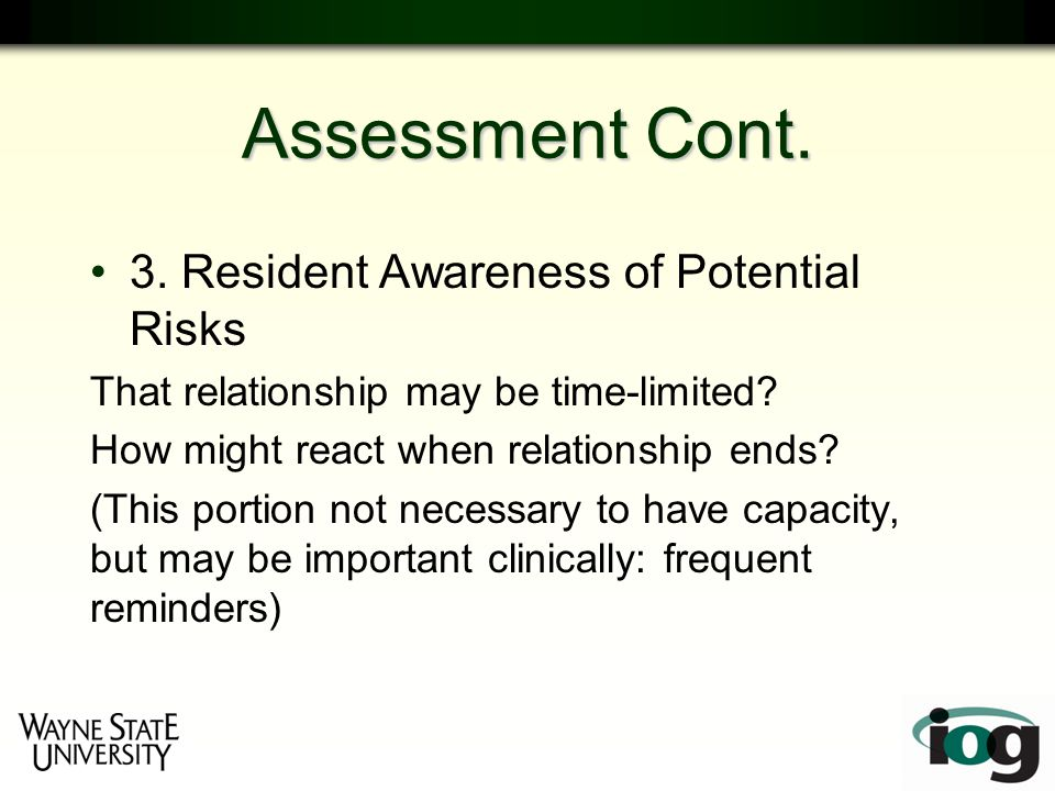 Assessment Cont. 3. Resident Awareness of Potential Risks That relationship may be time-limited.