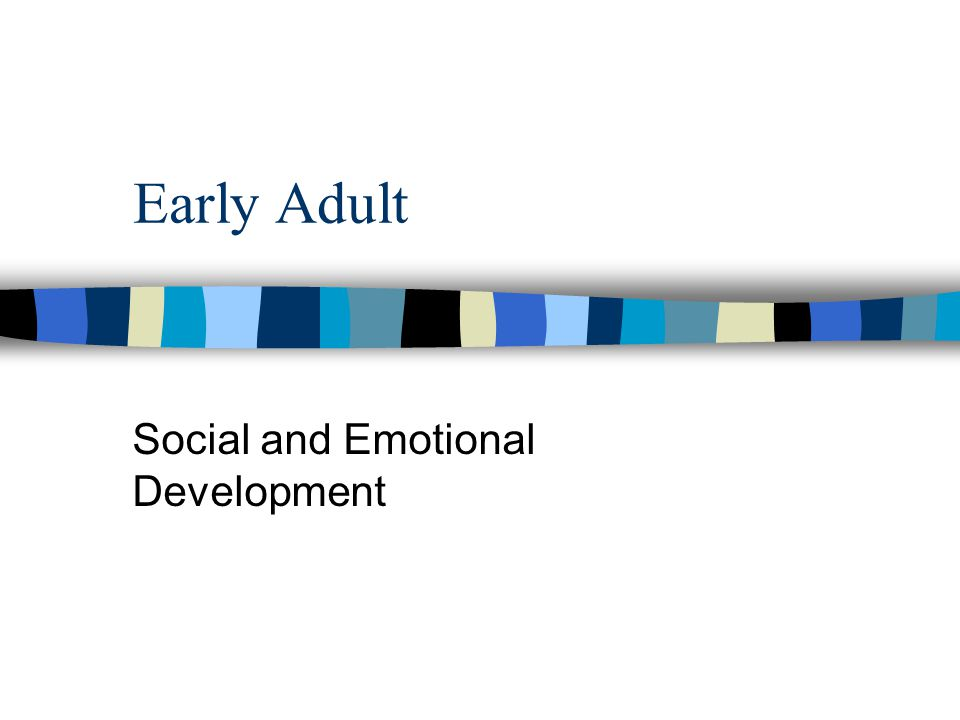 Early Adult Social and Emotional Development