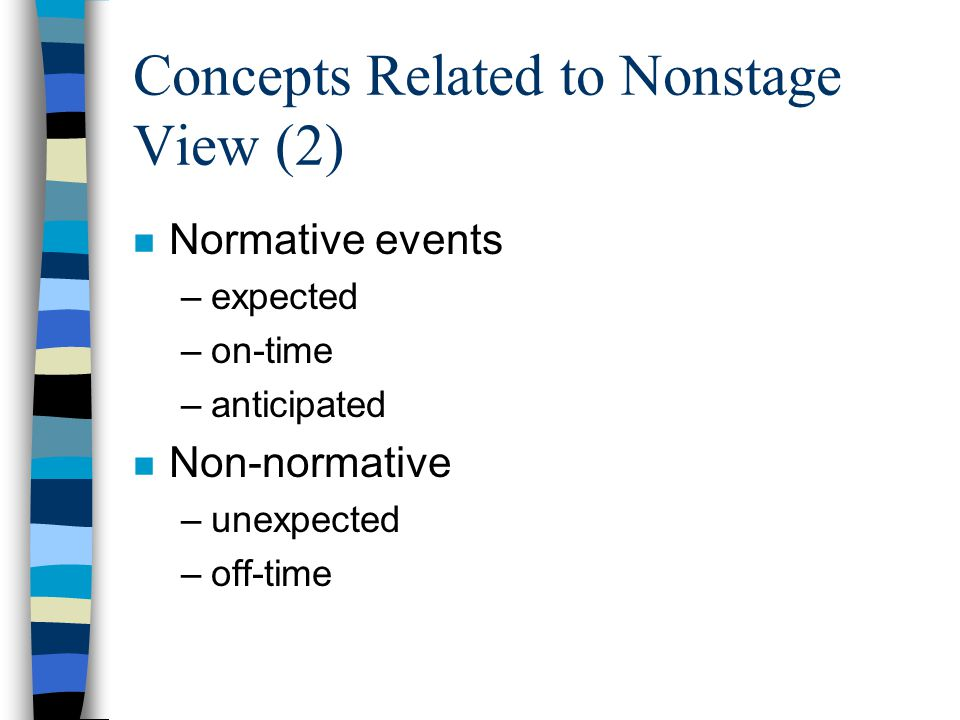 Concepts Related to Nonstage View (2) n Normative events –expected –on-time –anticipated n Non-normative –unexpected –off-time