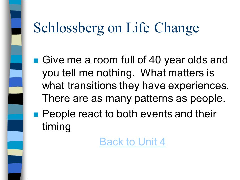 Schlossberg on Life Change n Give me a room full of 40 year olds and you tell me nothing.