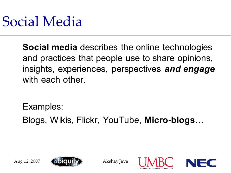 Aug 12, 2007Akshay Java Social Media Social media describes the online technologies and practices that people use to share opinions, insights, experie