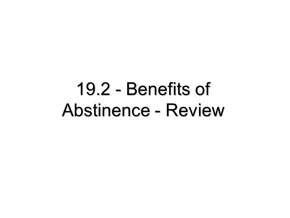 19.2 - Benefits of Abstinence - Review