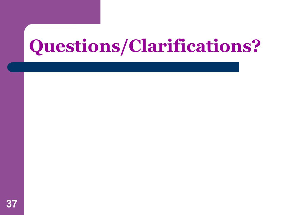 37 Questions/Clarifications