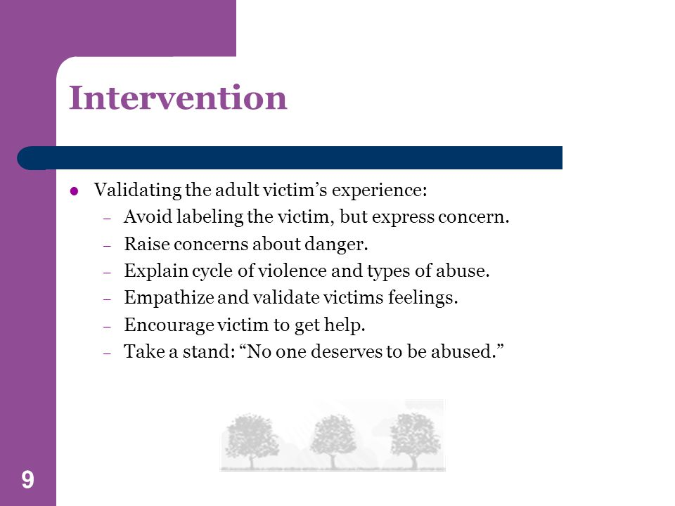 9 Validating the adult victim's experience: – Avoid labeling the victim, but express concern.
