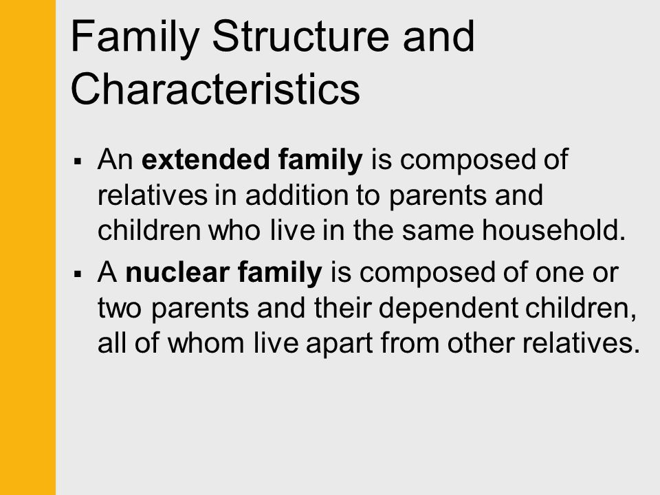 Family Structure and Characteristics  An extended family is composed of relatives in addition to parents and children who live in the same household.