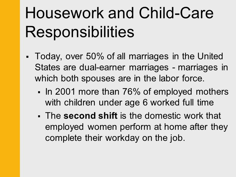 Housework and Child-Care Responsibilities  Today, over 50% of all marriages in the United States are dual-earner marriages - marriages in which both