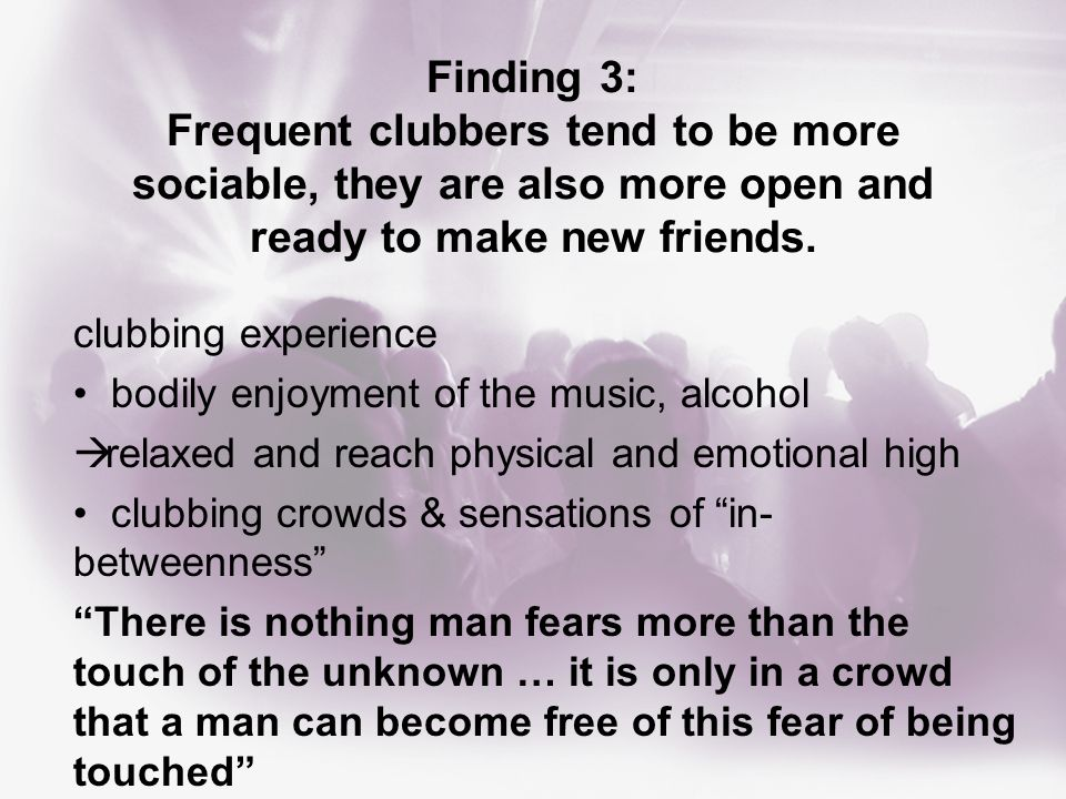 Finding 3: Frequent clubbers tend to be more sociable, they are also more open and ready to make new friends.