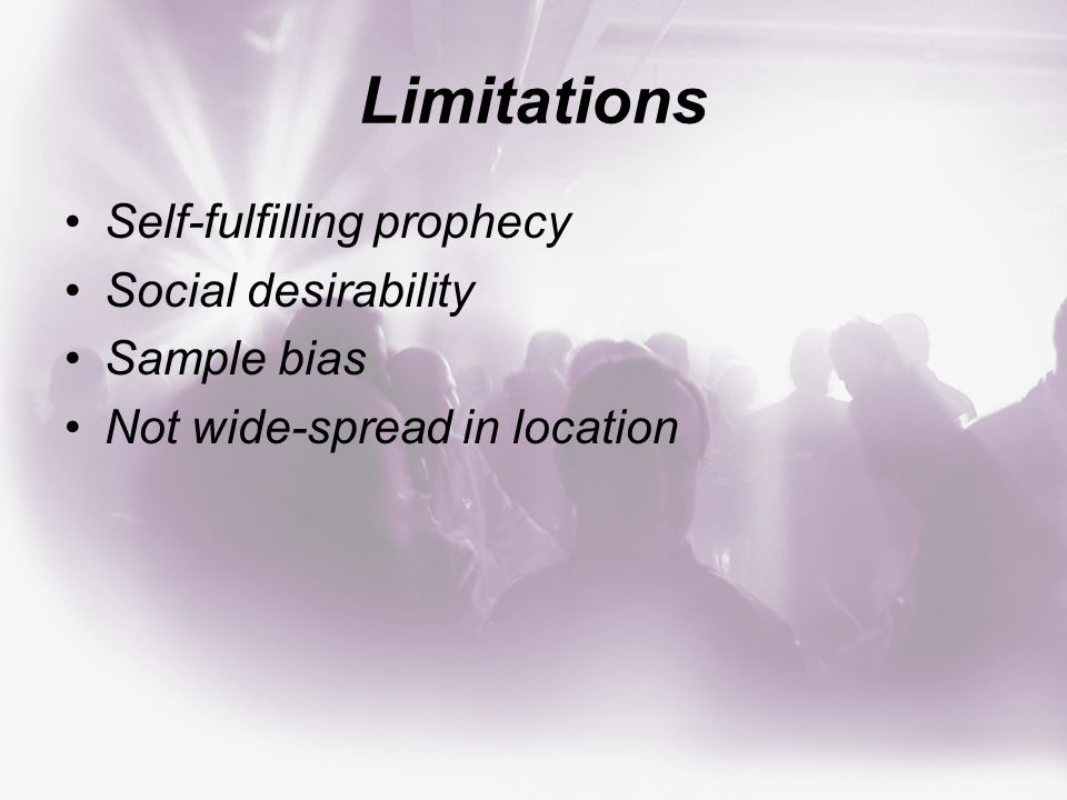 Self-fulfilling prophecy Social desirability Sample bias Not wide-spread in location