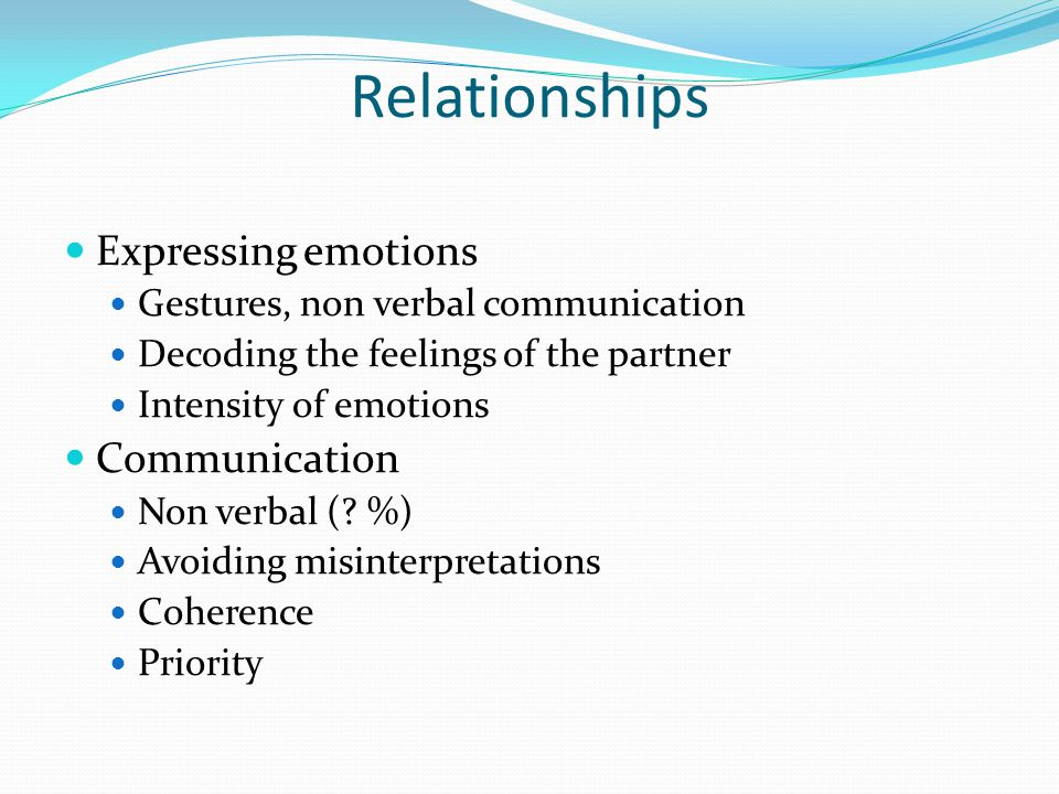 Relationships Expressing emotions Gestures, non verbal communication Decoding the feelings of the partner Intensity of emotions Communication Non verb