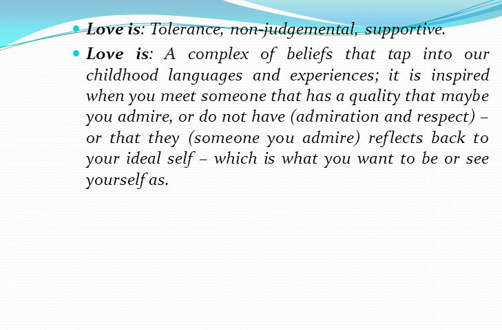 Love is: Tolerance, non-judgemental, supportive.