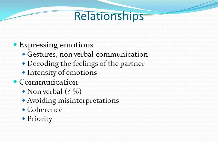 Relationships Expressing emotions Gestures, non verbal communication Decoding the feelings of the partner Intensity of emotions Communication Non verbal (.