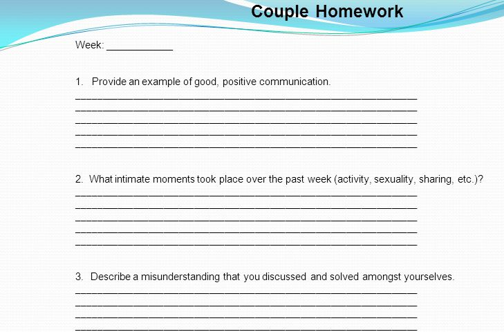 Couple Homework Week: ____________ 1. Provide an example of good, positive communication.