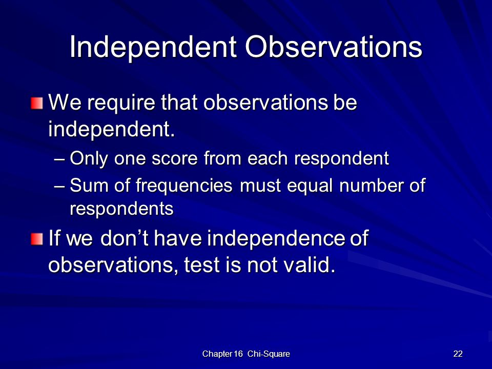 Chapter 16 Chi-Square 22 Independent Observations We require that observations be independent.