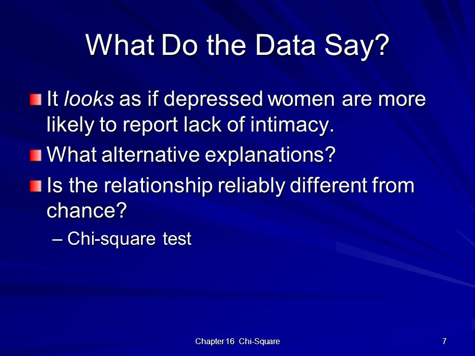 7 What Do the Data Say? It looks as if depressed women are more likely to report lack of intimacy. What alternative explanations? Is the relationship