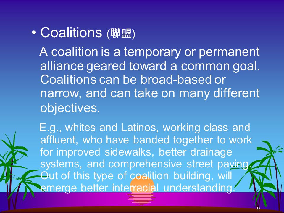 9 Coalitions ( 聯盟 ) A coalition is a temporary or permanent alliance geared toward a common goal.
