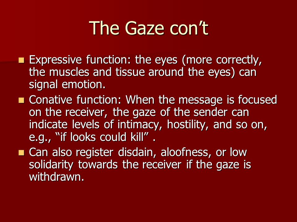 The Gaze con't Expressive function: the eyes (more correctly, the muscles and tissue around the eyes) can signal emotion. Expressive function: the eye