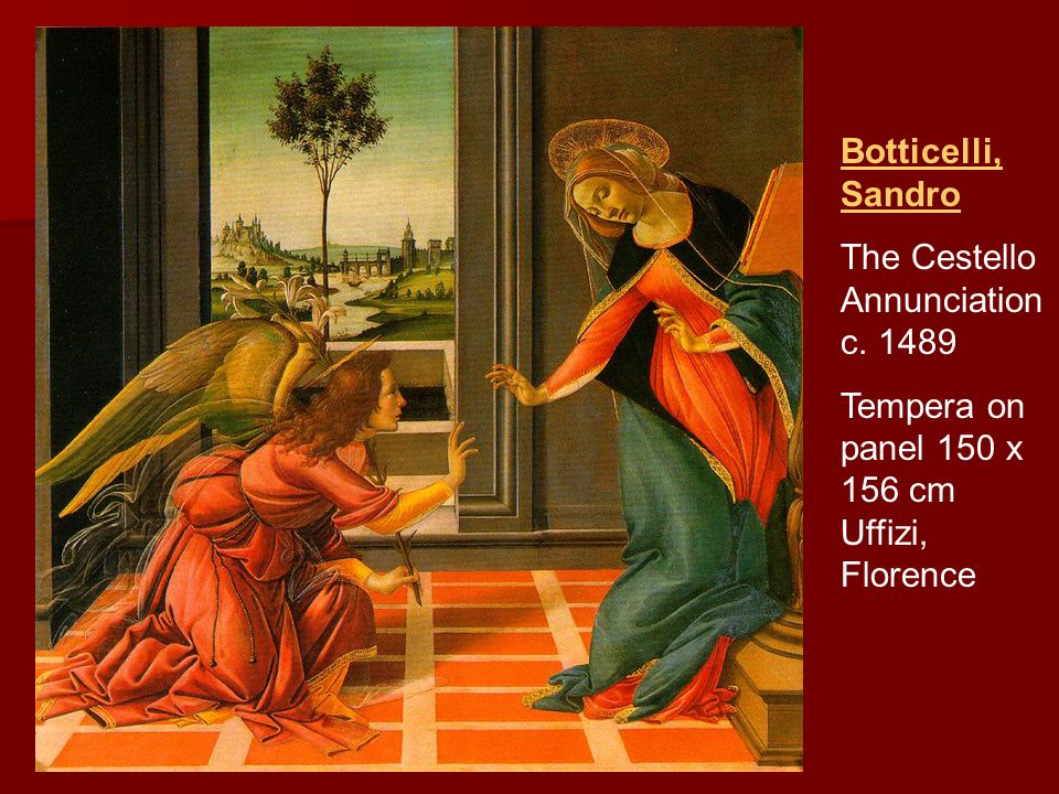 Botticelli, Sandro The Cestello Annunciation c. 1489 Tempera on panel 150 x 156 cm Uffizi, Florence
