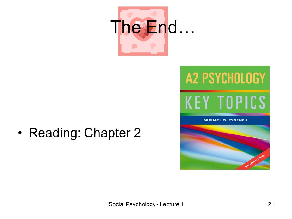 Social Psychology - Lecture 121 The End… Reading: Chapter 2