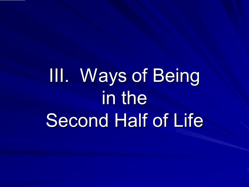 III. Ways of Being in the Second Half of Life