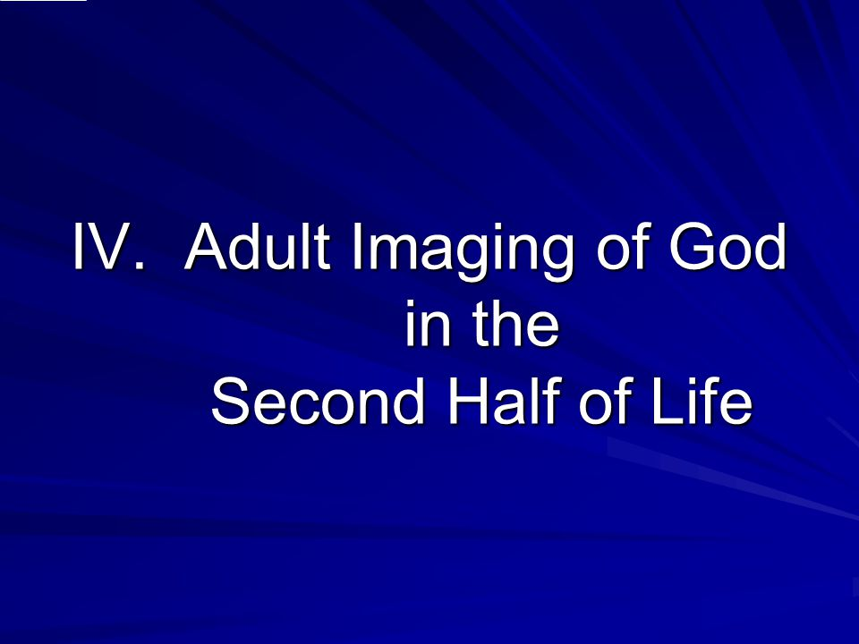 IV. Adult Imaging of God in the Second Half of Life