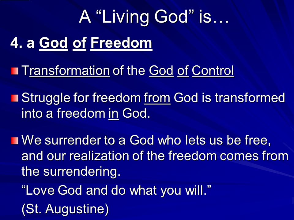 "A ""Living God"" is… 4. a God of Freedom Transformation of the God of Control Struggle for freedom from God is transformed into a freedom in God. We sur"