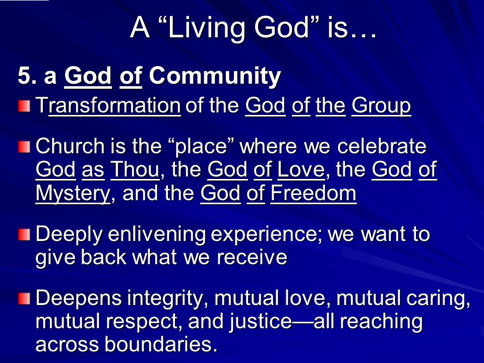 "A ""Living God"" is… 5. a God of Community Transformation of the God of the Group Church is the ""place"" where we celebrate God as Thou, the God of Love,"