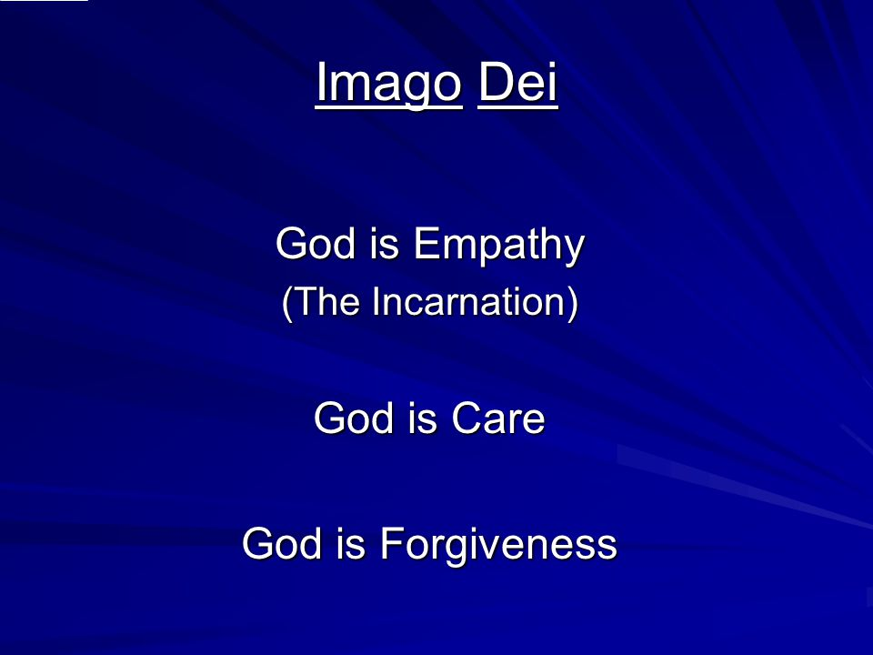 Imago Dei God is Empathy (The Incarnation) God is Care God is Forgiveness