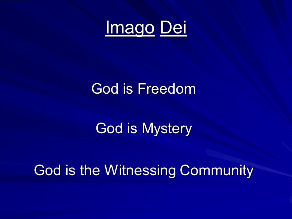 Imago Dei God is Freedom God is Mystery God is the Witnessing Community