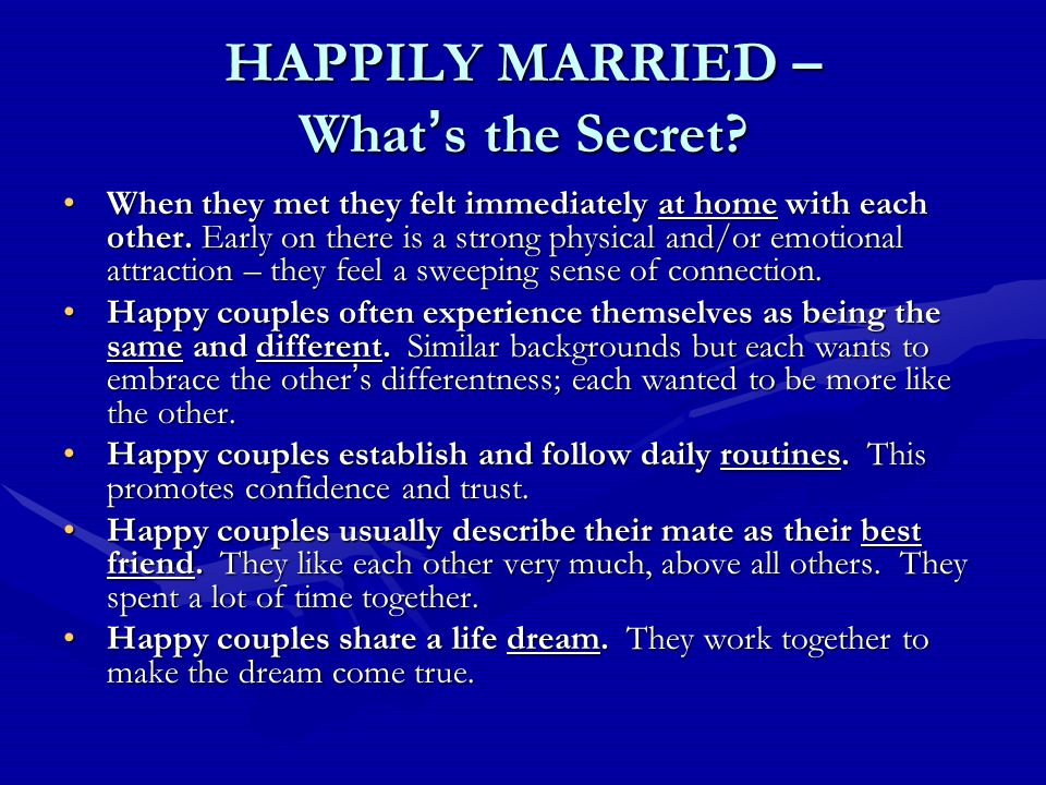 HAPPILY MARRIED – What ' s the Secret. When they met they felt immediately at home with each other.