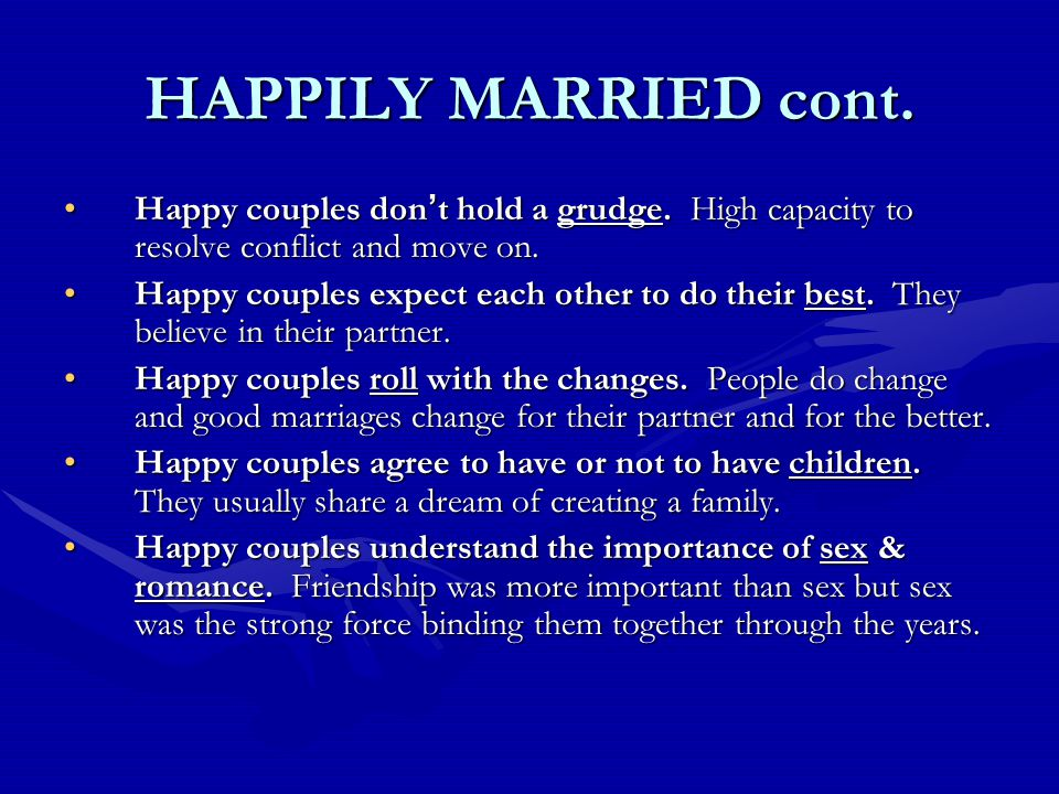 HAPPILY MARRIED cont. Happy couples don ' t hold a grudge.