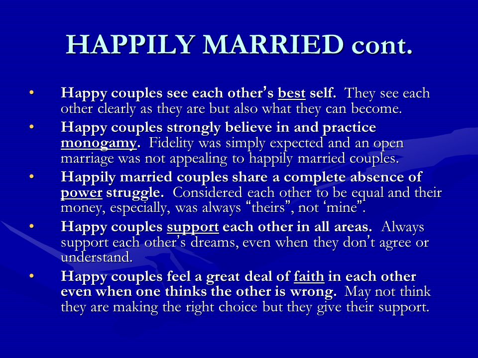HAPPILY MARRIED cont. Happy couples see each other ' s best self.