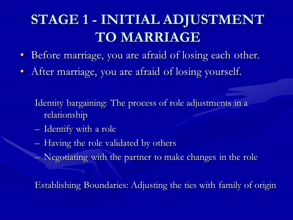 STAGE 1 - INITIAL ADJUSTMENT TO MARRIAGE Before marriage, you are afraid of losing each other.Before marriage, you are afraid of losing each other.