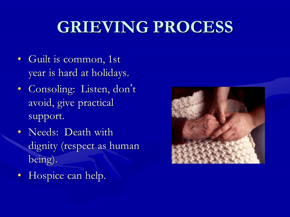 GRIEVING PROCESS Guilt is common, 1st year is hard at holidays.Guilt is common, 1st year is hard at holidays.