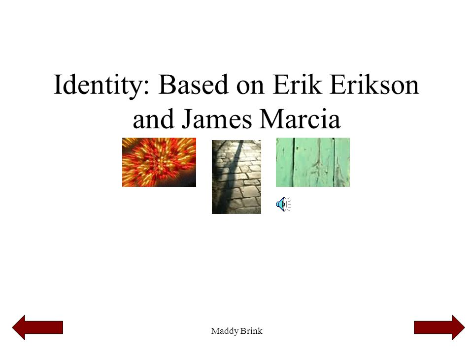Maddy Brink 1.To discover what Erik Erikson means by a person's formation of identity through dichotomies of crises.
