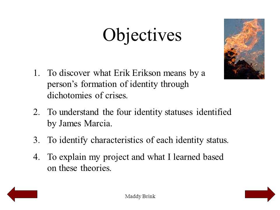 Maddy Brink What does Erik Erikson believe regarding identity.