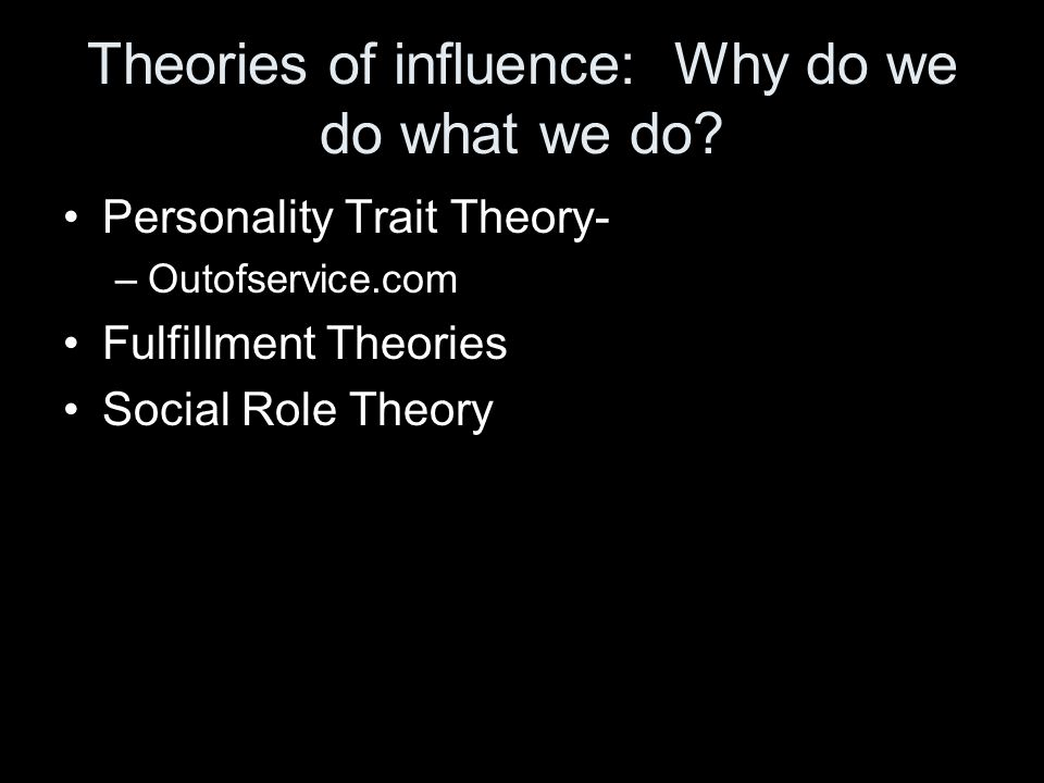 Theories of influence: Why do we do what we do.