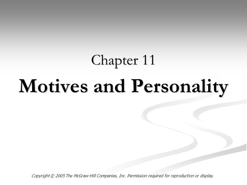 Motives and Personality Chapter 11 Copyright © 2005 The McGraw-Hill Companies, Inc.